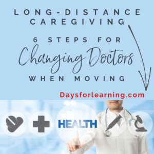 6 Steps for Changing Doctors when moving. Applies to any move. Especially helpful tips for long-distance caregivers moving family members to help organize a stress-free move.